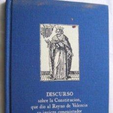 Libros de segunda mano: FACSÍMIL DEL DISCURSO SOBRE LA CONSTITUCIÓN, QUE DIO AL REYNO DE VALENCIA, JAIME I. BORRULL, F. X.. Lote 56188363