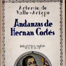 Libros de segunda mano: ARTEMIO DE VALLE ARIZPE : ANDANZAS DE HERNÁN CORTÉS (BIBLIOTECA NUEVA, 1940). Lote 56236230