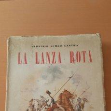 Libros de segunda mano: LA LANZA ROTA . DIONISIO SCHOO LASTRA . FIRMADO Y DEDICADO POR EL AUTOR A WALTER M. BASTIAN 1956. Lote 56249424