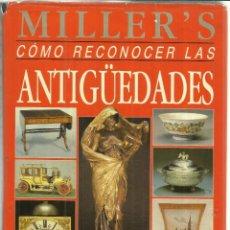 Libros de segunda mano: COMO RECONOCER LAS ANTIGÜEDADES. MILLER'S. JUDIT Y MARTIN MILLER. BARCELONA. 1991. Lote 56250139