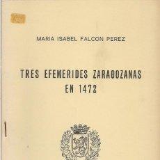 Libros de segunda mano: MARÍA ISABEL FALCÓN PÉREZ : TRES EFEMÉRIDES ZARAGOZANAS EN 1472. (CUADERNOS DE ZARAGOZA Nº 8, 1976). Lote 56271678