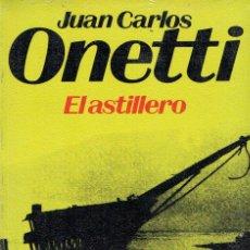 Libros de segunda mano: EL ASTILLERO. - JUAN CARLOS ONETTI.. Lote 56356147