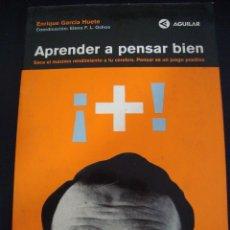Libros de segunda mano: APRENDER A PENSAR BIEN. SACA EL MAXIMO RENDIMIENTO A TU CEREBRO. ENRIQUE GARCIA HUETE. AGUILAR.. Lote 56390832