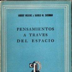 Libros de segunda mano: WILKINS Y SHERMAN : PENSAMIENTOS A TRAVÉS DEL ESPACIO (SUDAMERICANA, 1944) TELEPATÍA. Lote 56410872
