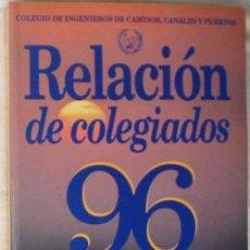 Libros de segunda mano: RELACIÓN DE COLEGIADOS 1996 - COLEGIO DE INGENIEROS DE CAMINOS, CANALES Y PUERTOS - VER INDICE. Lote 56417707