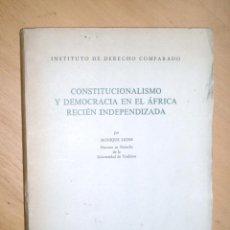 Libros de segunda mano: CONSTITUCIONALISMO Y DEMOCRACIA EN EL ÁFRICA RECIÉN INDEPENDIZADA - MONIQUE LIONS. Lote 56512281
