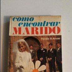 Libros de segunda mano: COMO ENCONTRAR MARIDO - 1º ED 1969 - ED.EL MUEBLE. Lote 56526090