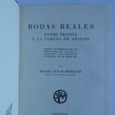 Libros de segunda mano: BODAS REALES ENTRE FRANCIA Y LA CORONA DE ARAGÓN - AUTOR: RAFAEL OLIVAR BERTRAND -. Lote 56532242