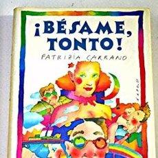 Libros de segunda mano: ¡BÉSAME, TONTO! (1987) - PATRIZIA CARRANO - ISBN: 9788422626626. Lote 56540838