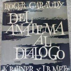 Libros de segunda mano: DEL ANATEMA AL DIÁLOGO CON LAS PONENCIAS DE KARL RAHNER Y J. B. METZ EDIT ARIEL AÑO 1971. Lote 56565186