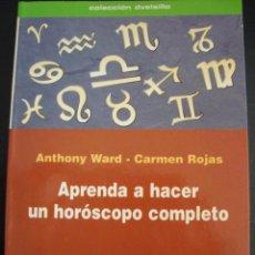 Libros de segunda mano: APRENDA A HACER UN HOROSCOPO COMPLETO. ANTHONY WARD-CARMEN ROJAS. EDITORIAL DE VECCHI. . Lote 56592711