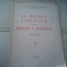 Livros em segunda mão: POLÍTICA ESPAÑOLA SOBRE TRIGOS Y HARINAS. 1945. Lote 150112806