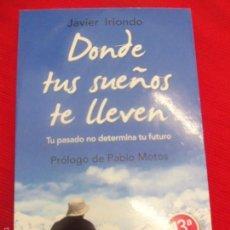 Libros de segunda mano: DONDE SUS SUEÑOS TE LLEVEN-JAVIER IRIONDO. Lote 175012597