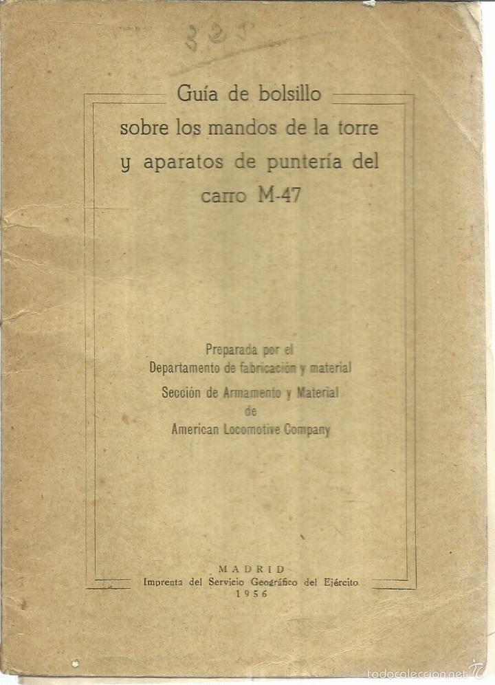 GUÍA SOBRE MANDOS DE LA TORRE Y APARATOS DE PUNTERÍA DEL CARRO M-47. EJÉRCITO ESPAÑOL.MADRID.1956 (Libros de Segunda Mano - Ciencias, Manuales y Oficios - Otros)