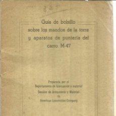 Libros de segunda mano: GUÍA SOBRE MANDOS DE LA TORRE Y APARATOS DE PUNTERÍA DEL CARRO M-47. EJÉRCITO ESPAÑOL.MADRID.1956. Lote 56610116