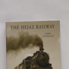 Libros de segunda mano: THE HEJAZ RAILROAD.- JAMES NICHOLSON 2005 TREN FERROCARRIL LOCOMOTORA. Lote 56623902
