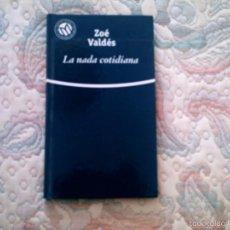 Libros de segunda mano: LA NADA COTIDIANA, DE ZOE VALDES (EL MUNDO. CARTONE). Lote 28600500
