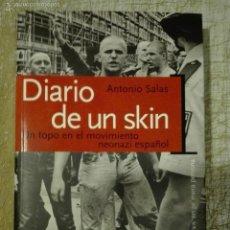 Libros de segunda mano: ANTONIO SALAS - DIARIO DE UN SKIN - UN TOPO EN EL MOVIMIENTO NEONAZI ESPAÑOL TEMAS DE HOY. Lote 56668172
