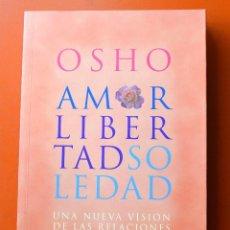 Libros de segunda mano: AMOR LIBERTAD SOLEDAD - OSHO - UNA NUEVA VISION DE LAS RELACIONES - GAIA 1ª EDICION 2009. Lote 56691474
