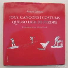 Libros de segunda mano: JOCS, CANÇONS I COSTUMS QUE NO HEM DE PERDRE - ANTONI DALMAU - EN CATALÁN - COLUMNA - AÑO 2008.. Lote 56719096