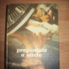 Libros de segunda mano: PREGÚNTALE A ALICIA. Lote 56721721