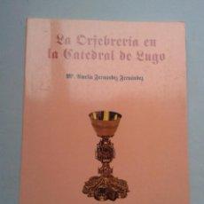 Libros de segunda mano: LA ORFEBRERÍA EN LA CATEDRAL DE LUGO. Mª AMELIA FERNÁNDEZ FERNÁNDEZ. AÑO 1997.. Lote 56800406