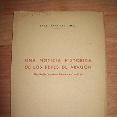 Libros de segunda mano: CANELLAS LÓPEZ, ÁNGEL. UNA NOTICIA HISTÓRICA DE LOS REYES DE ARAGÓN : CONTRIBUCIÓN A NUESTRA.... Lote 262321220
