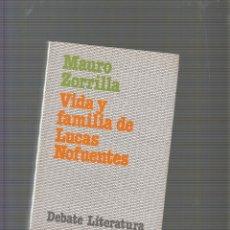 Libros de segunda mano: VIDA Y FAMILIA DE LUCAS NOFUENTES / MAURO ZORRILLA, -ED. DEBATE LITERATURA,. Lote 56868681