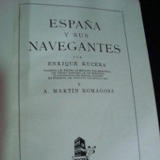 Libros de segunda mano - ESPAÑA Y SUS NAVEGANTES. ENRIQUE KUCERA. MARTIN ROMAGOSA.AUTOR-EDITOR ENRIQUE KUCERA 1ª EDICION 1951 - 56889630