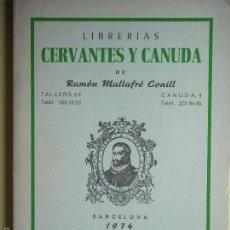 Libros de segunda mano: LIBRERIAS CERVANTES Y CANUDA DE RAMON MALLAFRÉ CONILL - CATALOGO Nº 40 - BARCELONA, 1974. Lote 56907929