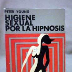Libros de segunda mano: LIBRO, HIGIENE SEXUAL POR LA HIPNOSIS, PETER YOUNG, GLEM, 1968, PRIMERA EDICION. Lote 56920440