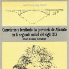 Gebrauchte Bücher - CARRETERAS Y TERRITORIO: LA PROVINCIA DE ALICANTE EN LA SEGUNDA MITAD DEL SIGLO XIX. Alicante: Insti - 56922833
