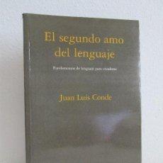 Libros de segunda mano: EL SEGUNDO AMO DEL LENGUAJE. JUAN LUIS CONDE. EDICION ESCUELA DE LETRAS. 1996. VER FOTOS. Lote 56927136