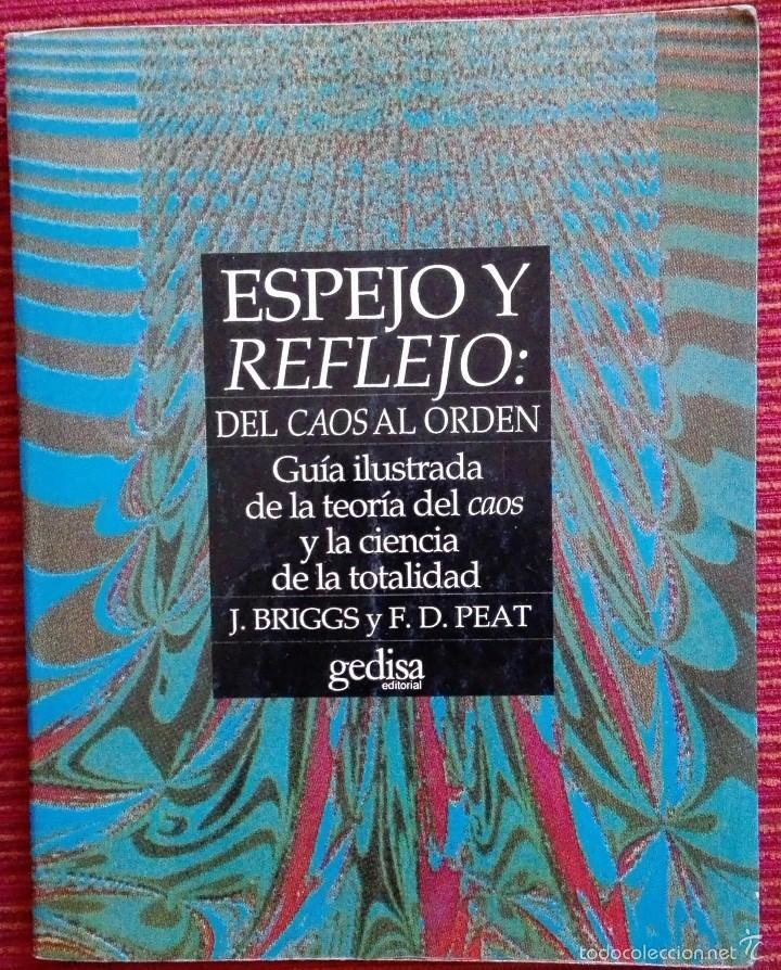 ESPEJO Y REFLEJO: DEL CAOS AL ORDEN. BRIGGS, J. / PEAT, F.D (Libros de Segunda Mano - Ciencias, Manuales y Oficios - Otros)