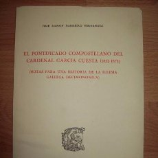 Libros de segunda mano: BARREIRO FERNÁNDEZ, JOSÉ RAMÓN. EL PONTIFICADO COMPOSTELANO DEL CARDENAL GARCÍA CUESTA (1852-1873). Lote 64069961