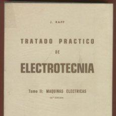 Libros de segunda mano: TRATADO PRÁCTICO DE ELECTROTECNIA J. RAPP TOMO II MAQUINAS ELECTRICAS 262 PÁGINAS AÑO 1980 LE959. Lote 56958029