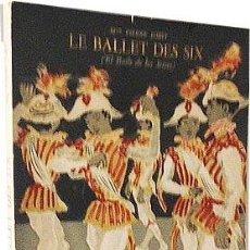 Libros de segunda mano: LE BALLET DES SIX (EL BAILE DE LOS SEISES, SEVILLA). 1954. ILUSTRACIONES. CUBIERTA LITOGRAFIA. Lote 57050744