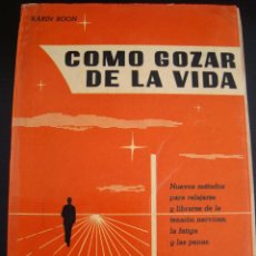 Libros de segunda mano: COMO GOZAR DE LA VIDA. KARIN ROON. ED CEDEL BARCELONA 1961.NUEVOS METODOS PARA RELAJARSE Y LIBERARSE. Lote 57069182