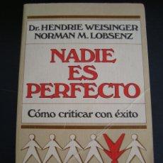 Libros de segunda mano: NADIE ES PERFECTO. DR. HENDRIE WEISINGER Y NORMAN M.LOBSENZ. AUTOAYUDA Y SUPERACION.. Lote 57079444