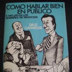Libros de segunda mano: COMO HABLAR BIEN EN PUBLICO E INFLUIR EN LOS NEGOCIOS. DALE CARNEGIE. EDICIONES COSMOS . Lote 57106721