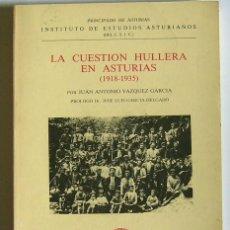 Libros de segunda mano: LA CUESTION HULLERA EN ASTURIAS - 1918 /1935 - JUAN ANTONIO VAZQUEZ GARCIA. Lote 57126672