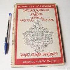Libros de segunda mano: BODAS REALES DE ARAGÓN CON CASTILLA, NAVARRA Y PORTUGAL - RAFAEL OLIVAR BERTRAND 1949. Lote 57153190