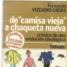 Libros de segunda mano: DE CAMISA VIEJA A CHAQUETA NUEVA. FERNANDO VIZCAINO CASAS. EDITORIAL PLANETA. BARCELONA. 1978. Lote 57224801