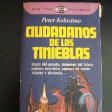Libros de segunda mano: CIUDADANOS DE LAS TINIEBLAS. PETER KOLOSIMO. REALISMO FANTASTICO. PLAZA JANES 1977 PRIMERA EDICION.. Lote 57272704