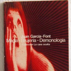 Libros de segunda mano: JUAN GARCÍA-FONT, MAGIA-BRUJERÍA-DEMONOLOGÍA, COLECCIÓN LA CARA OCULTA, EDIT. GLOSA BARCELONA 1977. Lote 57278954