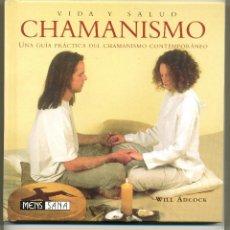 Libros de segunda mano: CHAMANISMO. UNA GUÍA PRÁCTICA DEL CHAMANISMO CONTEMPORÁNEO -WILL ADCOCK- ENVÍO: 2,50 € *.. Lote 57307825