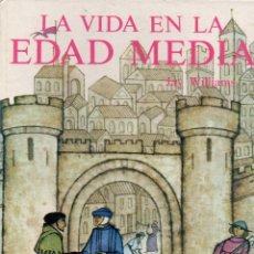 Libros de segunda mano: LA VIDA EN LA EDAD MEDIA - JAY WILLIAMS. Lote 57315539