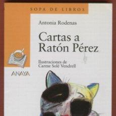 Libros de segunda mano: CARTAS A RATÓN PÉREZ ANTONIA RODENAS ANAYA SOPA DE LIBROS 64 PÁGINAS AÑO 2010 LJ1162. Lote 57338646