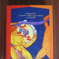 Libros de segunda mano: VANGUARDIA Y MUNDO CLÁSICO GRECOLATINO EN ESPAÑA --- ANDRÉS ORTEGA GARRIDO. Lote 57353168