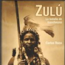 Libros de segunda mano: CARLOS ROCA : ZULÚ - LA BATALLA DE ISANDLWANA (INÉDITA, 2004) ILUSTRADO. Lote 57360855